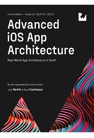 Advanced iOS App Architecture: Real-World App Architecture in Swift, 3rd Edition