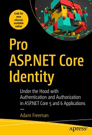 Pro ASP.NET Core Identity: Under the Hood with Authentication and Authorization in ASP.NET Core 5 and 6 Applications