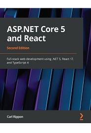 ASP.NET Core 5 and React: Modern full-stack web development using .NET 5, React 17, and TypeScript 4, 2nd Edition