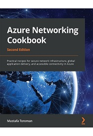 Azure Networking Cookbook: Practical recipes for secure network infrastructure, global application delivery, and accessible connectivity in Azure, 2nd Edition