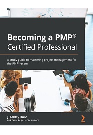 Becoming a PMP Certified Professional: A study guide to mastering project management for the PMP exam