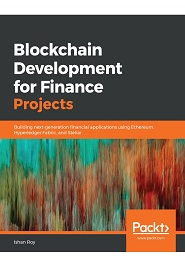 Blockchain Development for Finance Projects: Building next-generation financial applications using Ethereum, Hyperledger Fabric, and Stellar