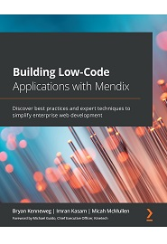Building Low-Code Applications with Mendix: Enterprise web development made easy with Mendix and the power of low-code development