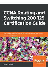 CCNA Routing and Switching 200-125 Certification Guide: The ultimate solution for passing the CCNA certification and boosting your networking career