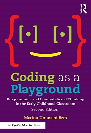 Coding as a Playground: Programming and Computational Thinking in the Early Childhood Classroom, 2nd Edition