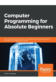 Computer Programming for Absolute Beginners: Learn essential programming concepts, terms, and coding techniques