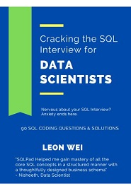 Cracking the SQL Interview for Data Scientists: Nervous about your SQL Interview? Anxiety ends here. Learn, refresh and master SQL Skills in a Week