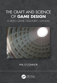 The Craft and Science of Game Design: A Video Game Designer's Manual