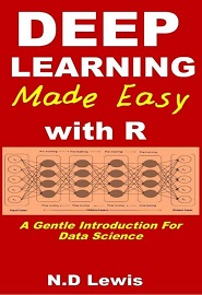 Deep Learning Made Easy with R: A Gentle Introduction For Data Science