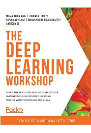 The Deep Learning Workshop: Learn the skills you need to develop your own next-generation deep learning models with TensorFlow and Keras