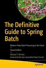 The Definitive Guide to Spring Batch: Modern Finite Batch Processing in the Cloud, 2nd Edition