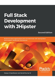 Full-Stack Development with JHipster: Build full-stack applications and microservices with Spring Boot and modern JavaScript frameworks, 2nd Edition