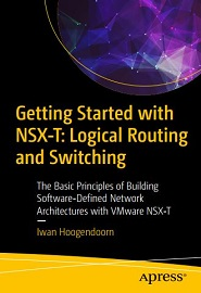 Getting Started with NSX-T: Logical Routing and Switching: The Basic Principles of Building Software-Defined Network Architectures with VMware NSX-T