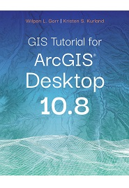 GIS Tutorial for ArcGIS Desktop 10.8, 7th Edition