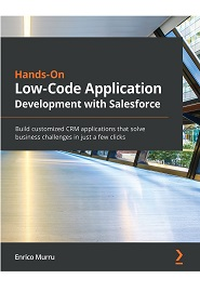 Hands-On Low-Code Application Development with Salesforce: A pragmatic guide to building practical business applications without writing code