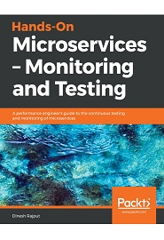 Hands-On Microservices – Monitoring and Testing: A performance engineer's guide to the continuous testing and monitoring of microservices