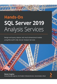 Hands-On SQL Server 2019 Analysis Services: Design and query tabular and multi-dimensional models using Microsoft's SQL Server Analysis Services