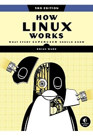 How Linux Works: What Every Superuser Should Know, 3rd Edition