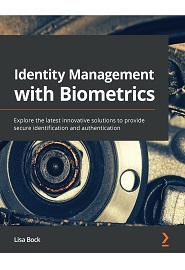 Identity Management with Biometrics: Explore the latest innovative solutions to provide secure identification and authentication