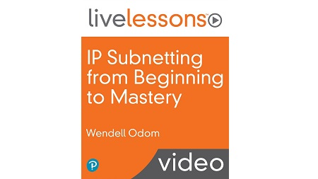 IP Subnetting from Beginning to Mastery LiveLessons