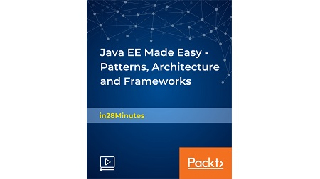 Java EE Made Easy – Patterns, Architecture and Frameworks