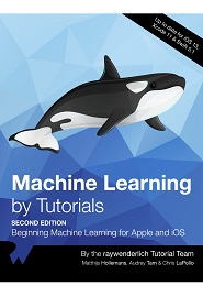Machine Learning by Tutorials: Beginning Machine Learning for Apple and iOS, 2nd Edition