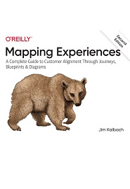 Mapping Experiences: A Complete Guide to Customer Alignment Through Journeys, Blueprints, and Diagrams, 2nd Edition