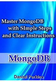 MongoDB: Master MongoDB With Simple Steps and Clear Instructions