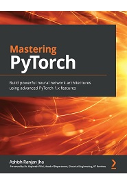 Mastering PyTorch: Build powerful neural network architectures using advanced PyTorch 1.x features
