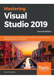 Mastering Visual Studio 2019: Become proficient in .NET Framework and .NET Core by using advanced coding techniques in Visual Studio, 2nd Edition