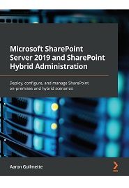 Microsoft SharePoint Server 2019 and SharePoint Hybrid Administration: Deploy, configure, and manage SharePoint on-premises and hybrid scenarios