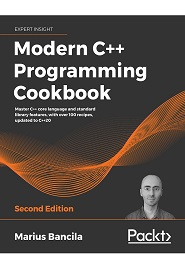 Modern C++ Programming Cookbook: Master C++ core language and standard library features, with over 100 recipes, updated to C++20, 2nd Edition