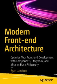 Modern Front-end Architecture: Optimize Your Front-end Development with Components, Storybook, and Mise en Place Philosophy