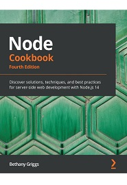 Node Cookbook: Discover solutions, techniques, and best practices for server-side web development with Node.js 14, 4th Edition
