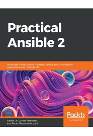 Practical Ansible 2: Automate infrastructure, manage configuration, and deploy applications with Ansible 2.9
