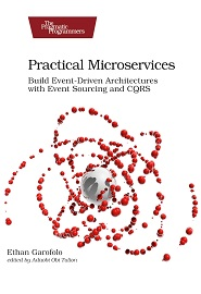 Practical Microservices: Build Event-Driven Architectures with Event Sourcing and CQRS