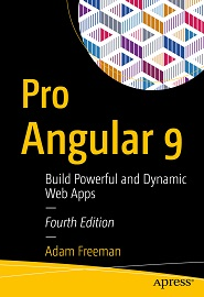 Pro Angular 9: Build Powerful and Dynamic Web Apps, 4th Edition