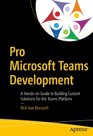 Pro Microsoft Teams Development: A Hands-on Guide to Building Custom Solutions for the Teams Platform