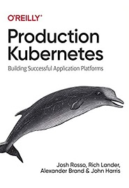 Production Kubernetes: Building Successful Application Platforms