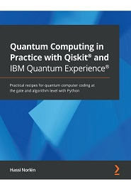 Quantum Computing in Practice with Qiskit and IBM Quantum Experience: Practical recipes for quantum computer coding at the gate and algorithm level with Python