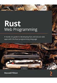 Rust Web Programming: A hands-on guide to developing fast and secure web apps with the Rust programming language