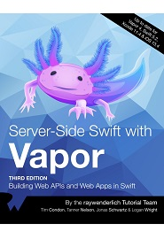 Server Side Swift with Vapor: Building Web APIs and Web Apps in Swift, 3nd Edition