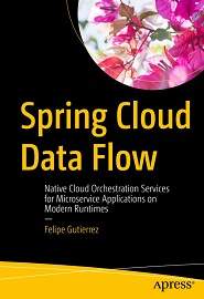 Spring Cloud Data Flow: Native Cloud Orchestration Services for Microservice Applications on Modern Runtimes