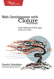 Web Development with Clojure: Build Bulletproof Web Apps with Less Code, 2nd Edition